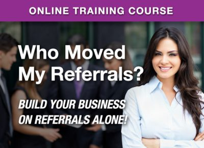 Online Learning Center - Who Moved My Referrals? - Build Your Business on Referrals Alone!