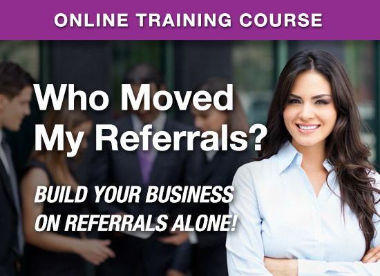 Online Learning Center - Who Moved My Referrals? - Build Your Business One Referral At A Time!
