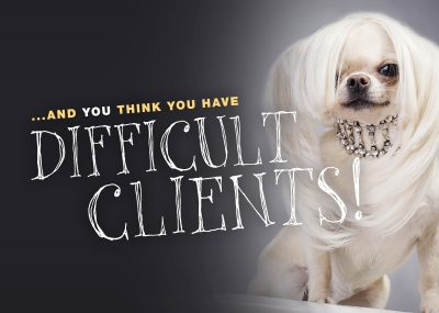 ...And You Think You Have Difficult Clients!