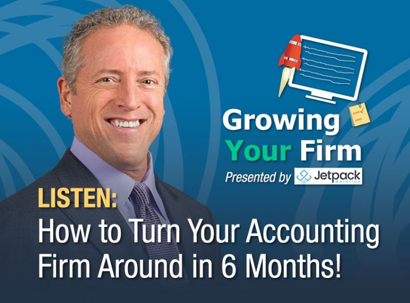 Growing Your Firm Podcast - Listen to Chuck Bauer Discuss How to Turn Your Accounting Firm Around in 6 Months - February 2019