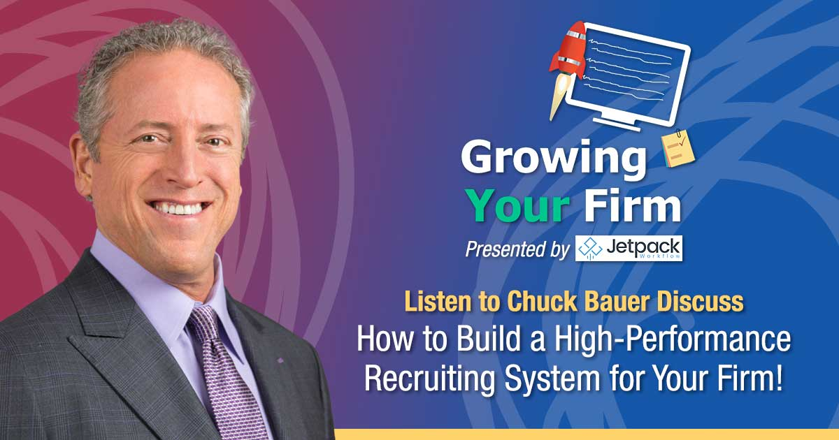 Growing Your Firm Podcast - LListen to Chuck Bauer Discuss How to Build a High-Performance Recruiting System for Your Firm! - June 2019